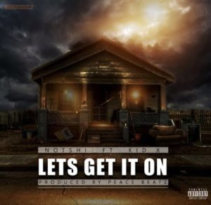 Notshi – Lets Get It On ft. Kid X