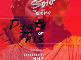 Solo & BETR GANG – Death or This ft. Ginger Trill, HHP & KT