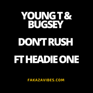 Young T & Bugsey – Don't Rush ft Headie One