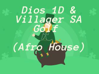 Dios 1D & Villager SA – Golf (Afro House)