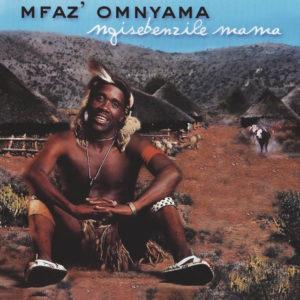 mfaz omnyama ngisebenzile mama songs