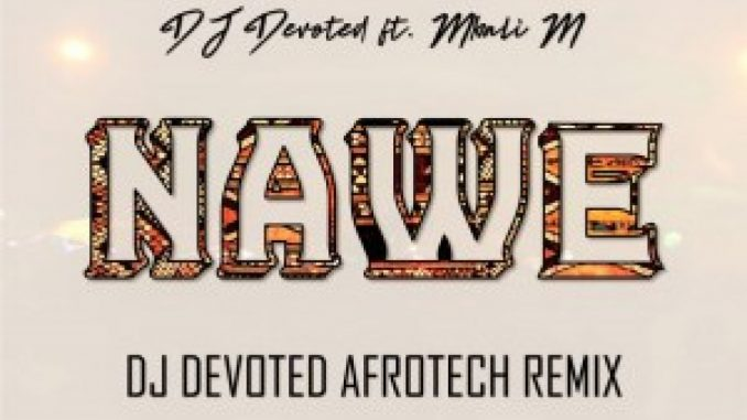 DJ Devoted – Nawe Ft. Mbali M (DJ Devoted Afrotech Remix)