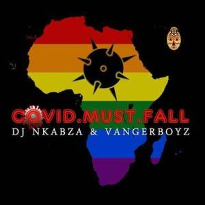 DJ Nkabza & Vanger Boyz – Covid Must Fall