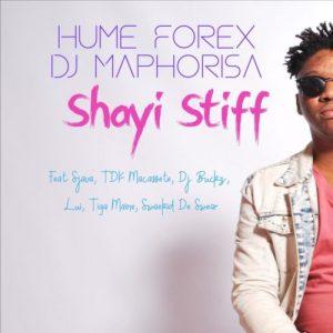 Hume Forex & DJ Maphorisa – Shayi Stiff ft. TDK Macassete, DJ Buckz, Lui & Sjava