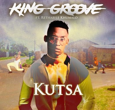 King Groove – Kutsa ft. Rethabile Khumal