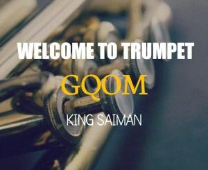 King Saiman – Welcome To Trumpet Gqom EP