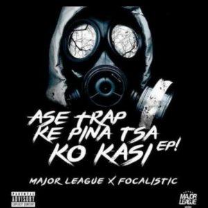 Major League & Focalistic – Ase Trap Ke Pina Tsa Ko Kasi EP