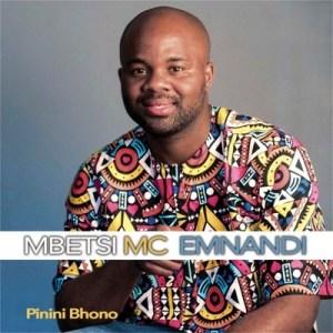 Mbetsi Mc Emnandi – Pinini Bhono