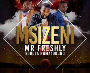 Mr Freshly – Msizeni Ft. Sdudla Noma1000