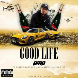 PMP – Good Life Ft. Ginger Trill, Swiss Tha Duke & Jacob Shine