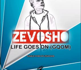 Zevosho – Life Goes On (Gqom)