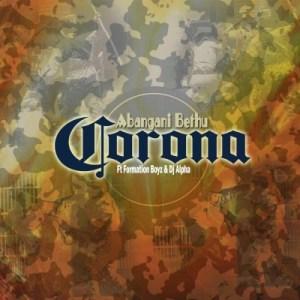 Abangani Bethu – Corona Ft. Formation Boyz & Dj Alpha