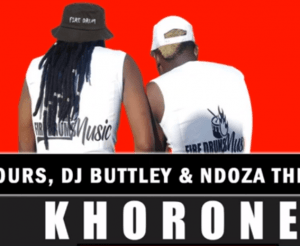 Artist Rumours, DJ Buttley & Ndoza The Deejey – Khorone (Original)