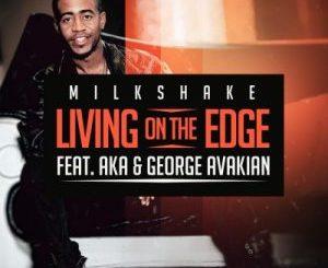 DJ Milkshake – Living on the Edge Ft. AKA & George Avakian