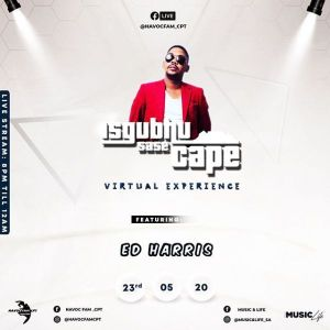 Ed Harris – Isgubhu Sase Cape (Virtual Experience)