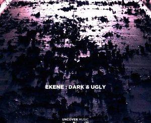 Ekene – Dark & Ugly