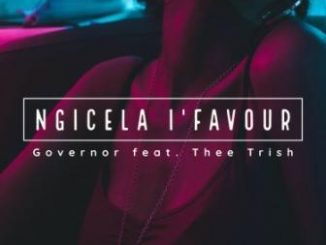 Governor Ft. Thee Trish – Ngicela I'favour