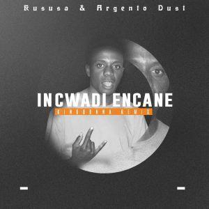 Kususa & Argento Dust – Incwadi Encane (KingDonna Remix)