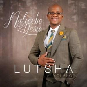 ALBUM: Lutsha Yolelo – Nalicebo NguYesu