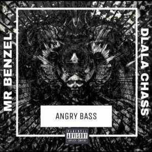 Mr Benzel – Angry Bass Ft. Dlala Chass