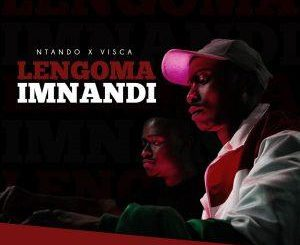 Ntando Ft. Visca – Lengoma Imnandi (Original Mix)