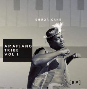 Ep: Shuga Cane – Amapiano Tribe Vol 1