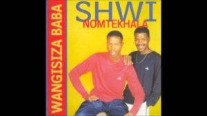 Shwi noMtekhala – Wangisiza Baba