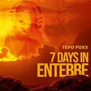 Tefo Foxx – 7 Days In Entebbe