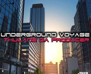 Thulane Da Producer – Underground Voyage