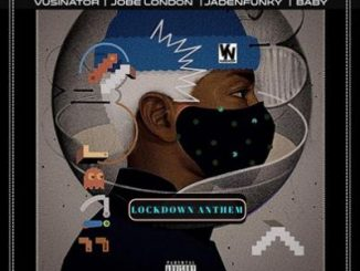 Vusinator – Lockdown Anthem Ft. Jadenfunky, Baby & JobeLondon