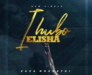 Zaza – Ihubo Elisha