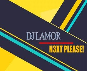DJ Lamor – N3xt Please