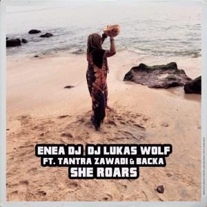 Enea Dj, Dj Lukas Wolf, Tantra Zawadi & Backa Niang – She Roars (Original Mix)