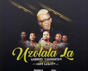 Gabriel YoungStar – Uzolala La Ft. Thee Legacy (video)