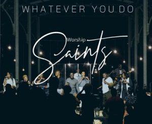 Worship Saints – Whatever You Do (Live)