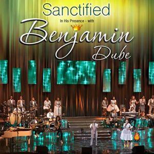 "Benjamin Dube ""Sanctified In His Presence"""