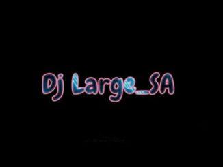 Dj Large SA – Unbreakable Ft. Dj Feezol