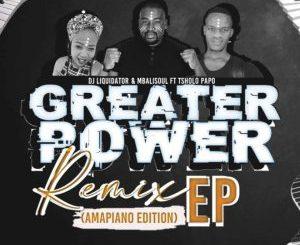 EP: Dj Liquidator – Greater Power Amapiano Remix