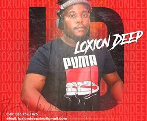 Loxion Deep – Any Given Day (Original Mix),Loxion Deep – Chilla Nathi Session 36 (Throwback Soulful Groove Mix)