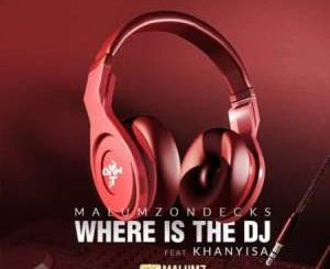 Malumz on Decks – Where Is the DJ Ft. Khanyisa