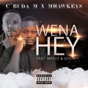 C'buda M & Mhaw Keys – Wena Hey Ft. MKeyz & Sdida
