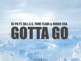 DJ PH – Gotta Go Ft. Da L.E.S, Tumi Tladi & Kiddo CSA
