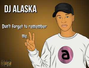 Dj Alaska – Don't Forget To Remember Me EP