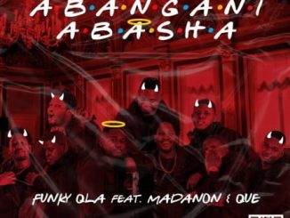 Funky Qla – Abangani Abasha Ft. Madanon & Que