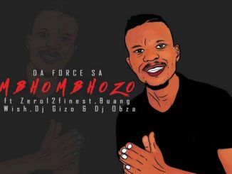 Da Force SA – Mbhombhozo Ft. Dj Obza, Buang, Zero12finest, Wish & Dj Gizo