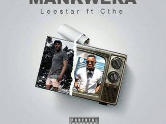 Leestar – Mankwera ft. Aisuka We Cthe