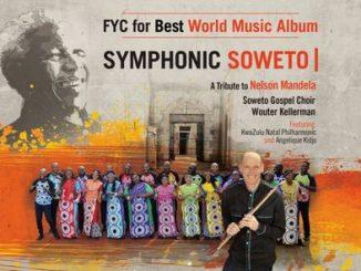 ALBUM: Soweto Gospel Choir & Wouter Kellerman – Symphonic Soweto: A Tribute To Nelson Mandela Ft. KwaZulu-Natal Philharmonic & Angélique Kidjo