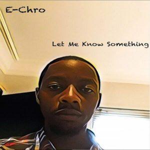 E-Chro – Let Me Know Something