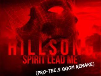Hillsong United – Spirit Lead Me (Pro Tee Gqom Remix)