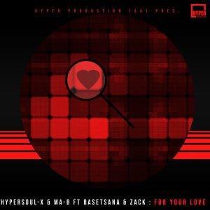 HyperSOUL-X, Ma-B, Basetsana, Zack – For Your Love (Afro HT)